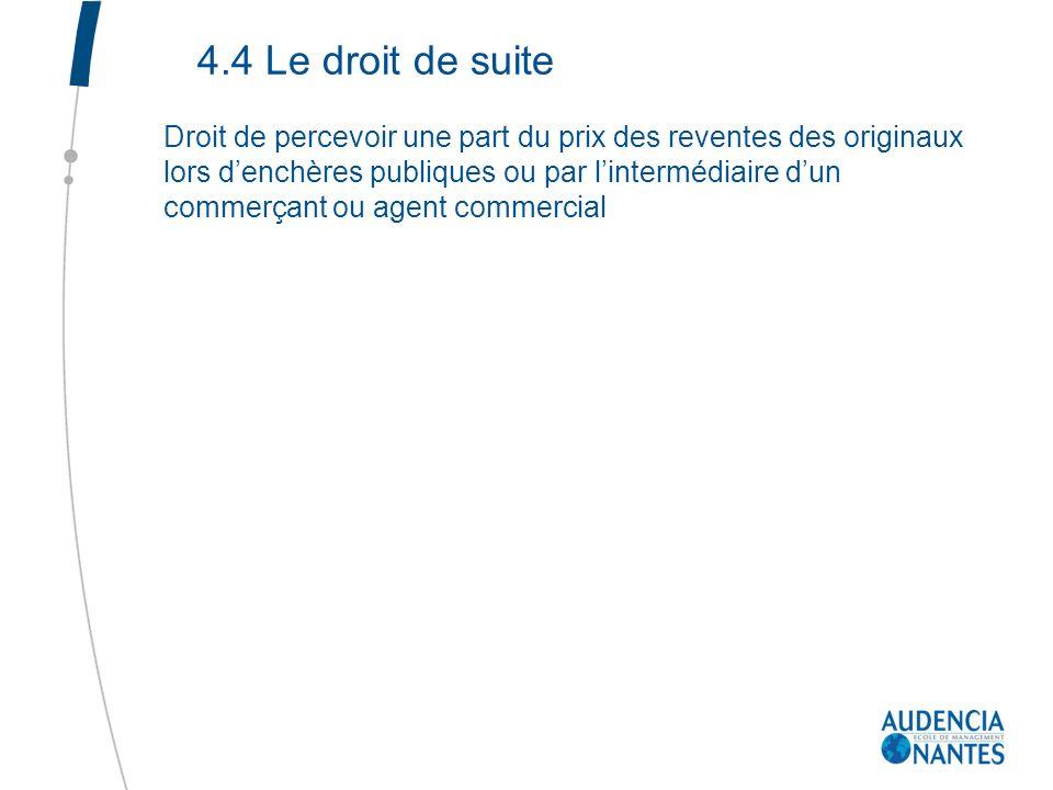 4.4 Le droit de suite Droit de percevoir une part du prix des reventes des originaux lors denchères publiques ou par lintermédiaire dun commerçant ou