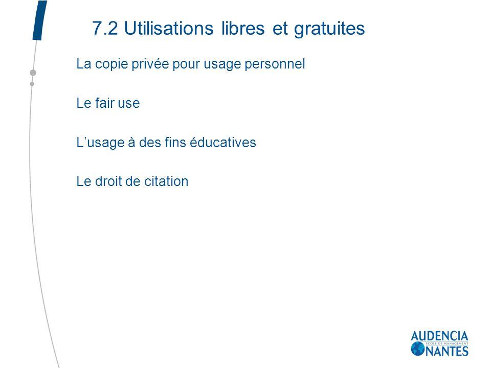 7.2 Utilisations libres et gratuites La copie privée pour usage personnel Le fair use Lusage à des fins éducatives Le droit de citation