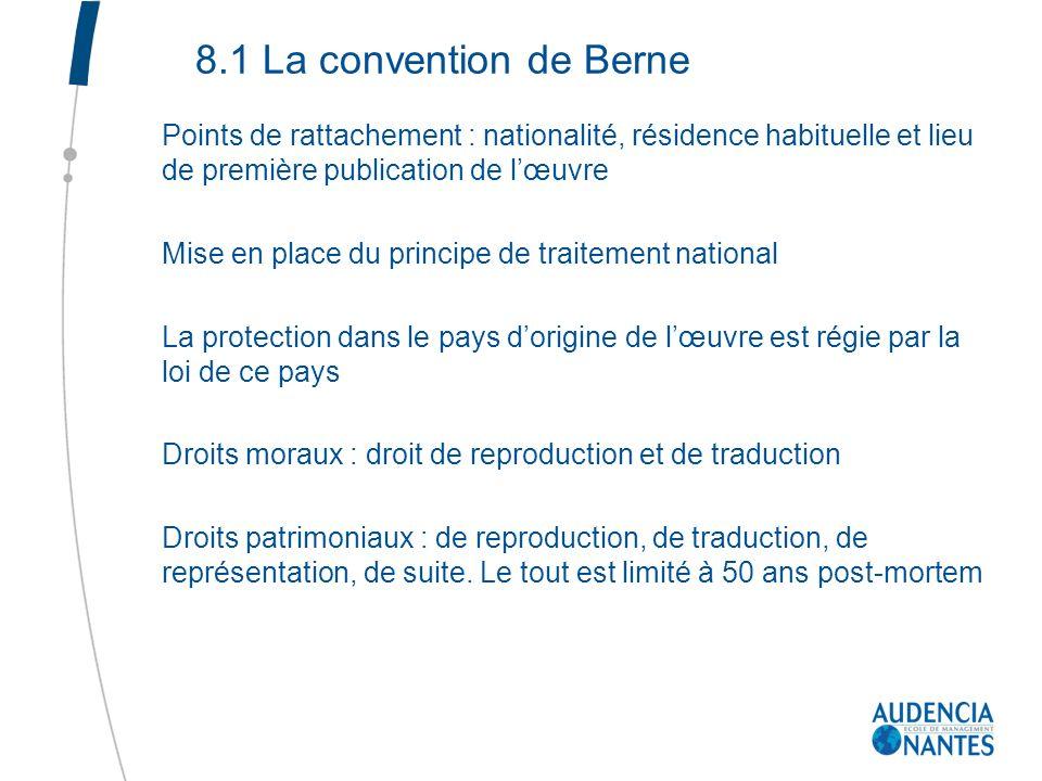 8.1 La convention de Berne Points de rattachement : nationalité, résidence habituelle et lieu de première publication de lœuvre Mise en place du princ