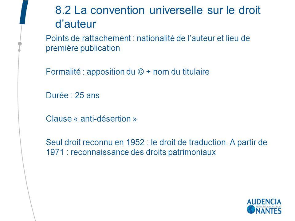 8.2 La convention universelle sur le droit dauteur Points de rattachement : nationalité de lauteur et lieu de première publication Formalité : apposit