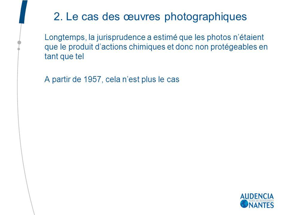 2. Le cas des œuvres photographiques Longtemps, la jurisprudence a estimé que les photos nétaient que le produit dactions chimiques et donc non protég