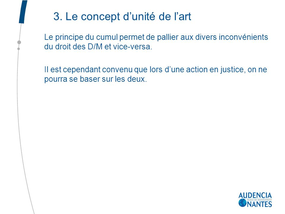 3. Le concept dunité de lart Le principe du cumul permet de pallier aux divers inconvénients du droit des D/M et vice-versa. Il est cependant convenu