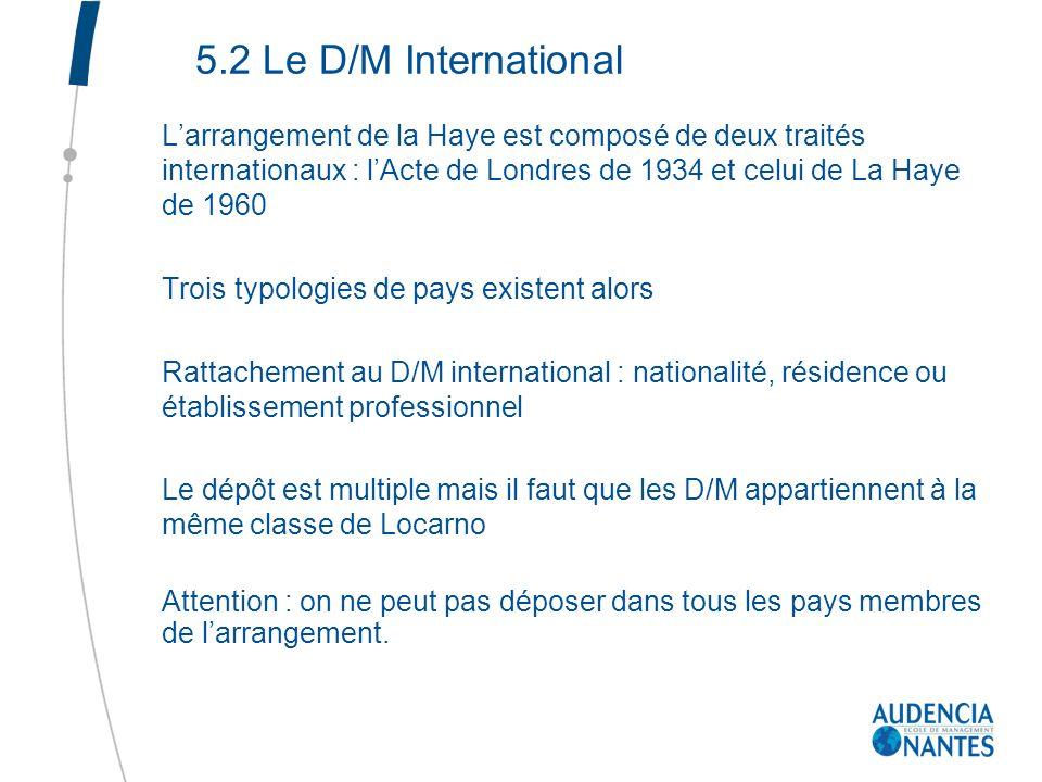 5.2 Le D/M International Larrangement de la Haye est composé de deux traités internationaux : lActe de Londres de 1934 et celui de La Haye de 1960 Tro