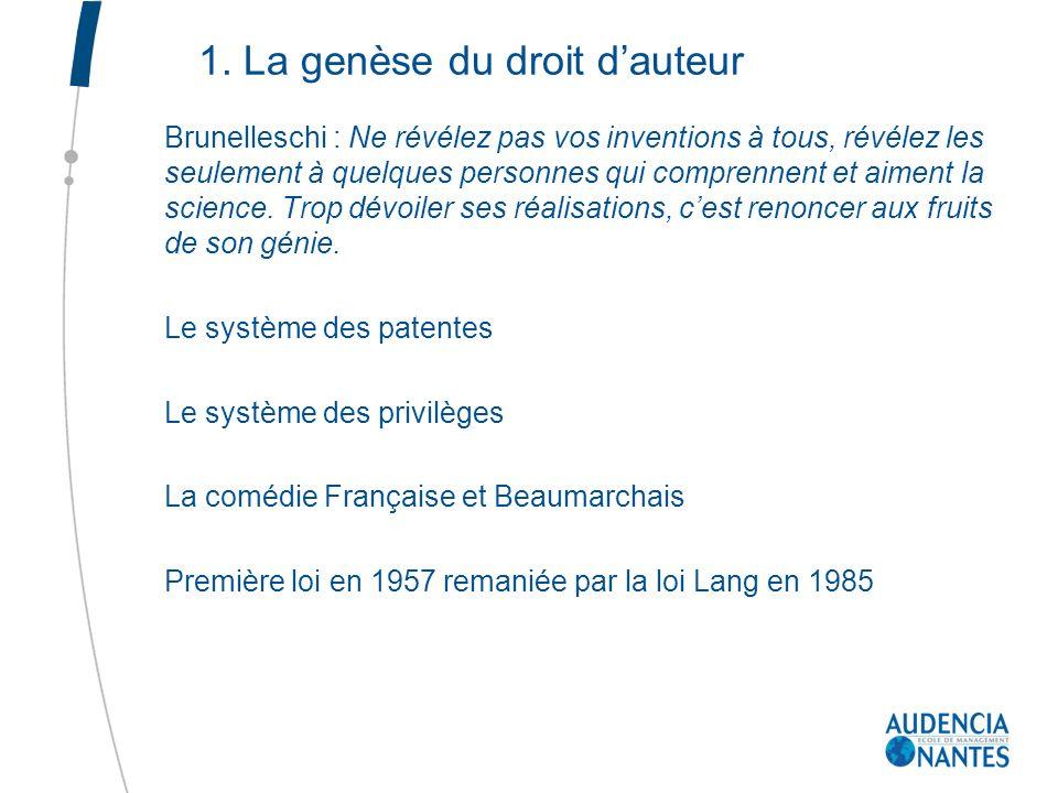 1. La genèse du droit dauteur Brunelleschi : Ne révélez pas vos inventions à tous, révélez les seulement à quelques personnes qui comprennent et aimen