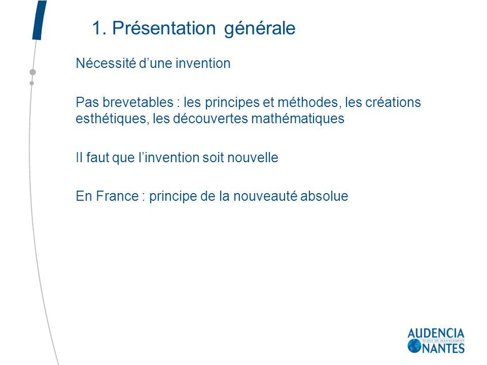 1. Présentation générale Nécessité dune invention Pas brevetables : les principes et méthodes, les créations esthétiques, les découvertes mathématique