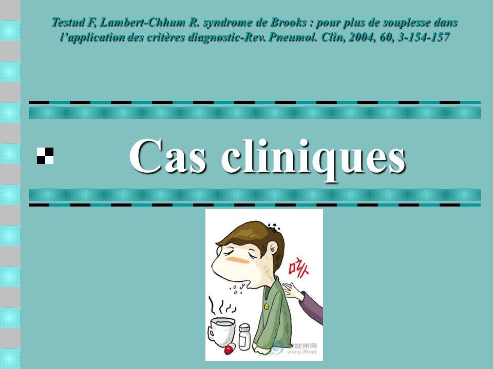 Cas cliniques Testud F, Lambert-Chhum R. syndrome de Brooks : pour plus de souplesse dans lapplication des critères diagnostic-Rev. Pneumol. Clin, 200