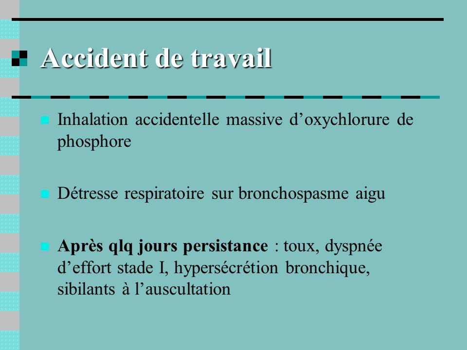 Accident de travail Inhalation accidentelle massive doxychlorure de phosphore Détresse respiratoire sur bronchospasme aigu Après qlq jours persistance