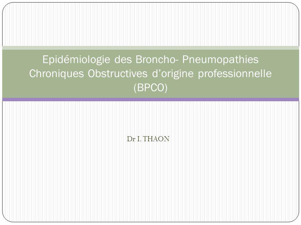 Dr I. THAON Epidémiologie des Broncho- Pneumopathies Chroniques Obstructives dorigine professionnelle (BPCO)