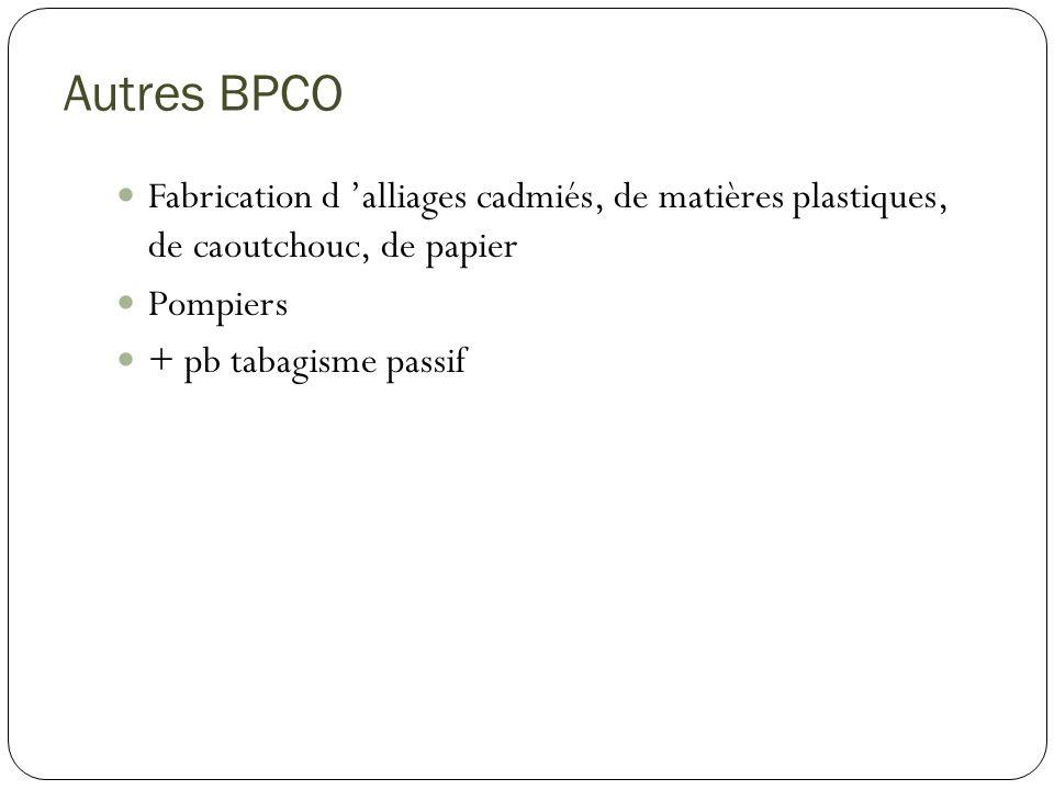 Autres BPCO Fabrication d alliages cadmiés, de matières plastiques, de caoutchouc, de papier Pompiers + pb tabagisme passif