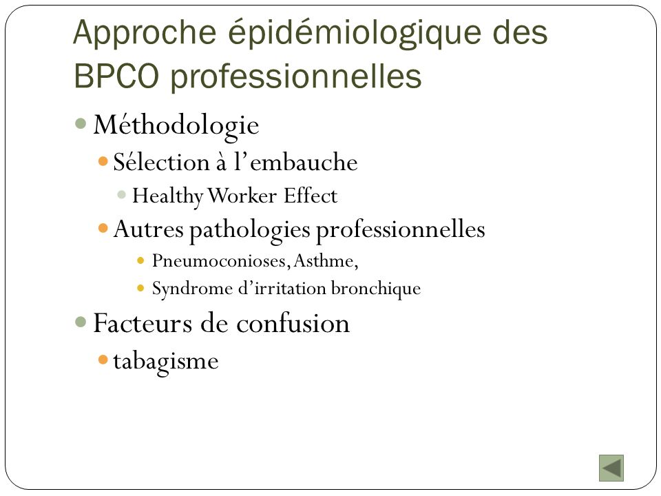 Approche épidémiologique des BPCO professionnelles Méthodologie Sélection à lembauche Healthy Worker Effect Autres pathologies professionnelles Pneumo