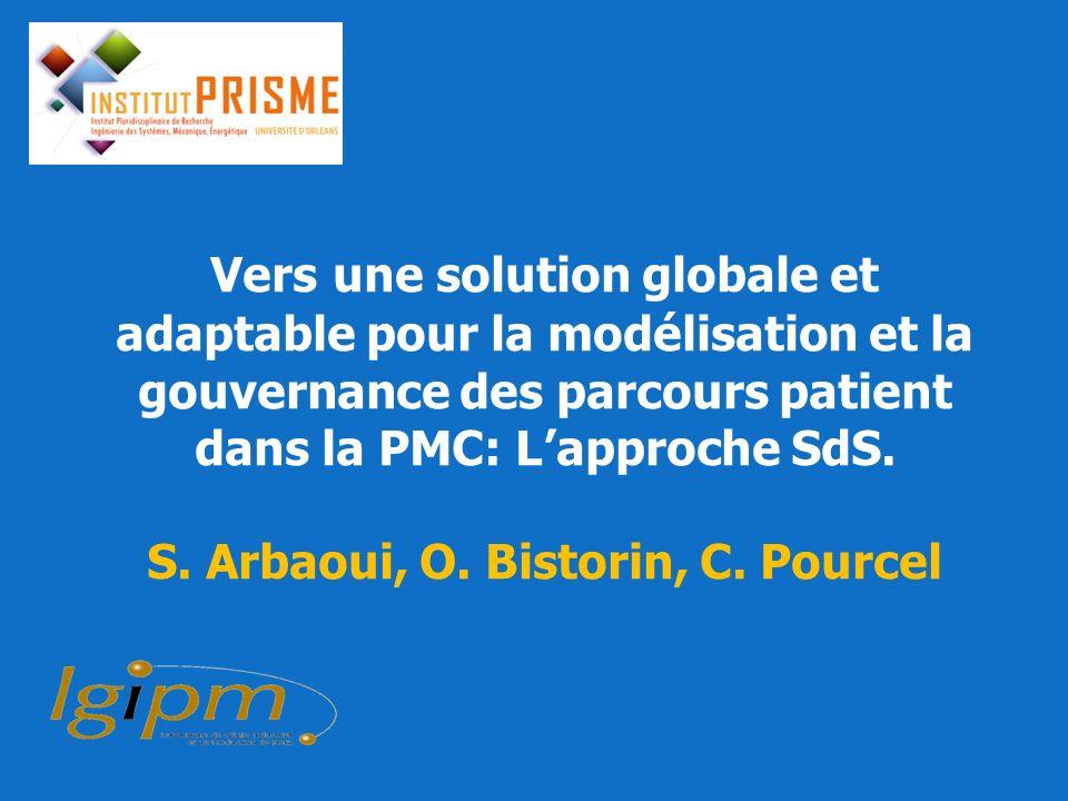 Vers une solution globale et adaptable pour la modélisation et la gouvernance des parcours patient dans la PMC: Lapproche SdS. S. Arbaoui, O. Bistorin