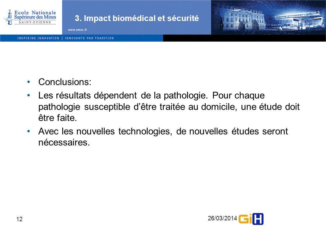 26/03/2014 12 3. Impact biomédical et sécurité Conclusions: Les résultats dépendent de la pathologie. Pour chaque pathologie susceptible dêtre traitée