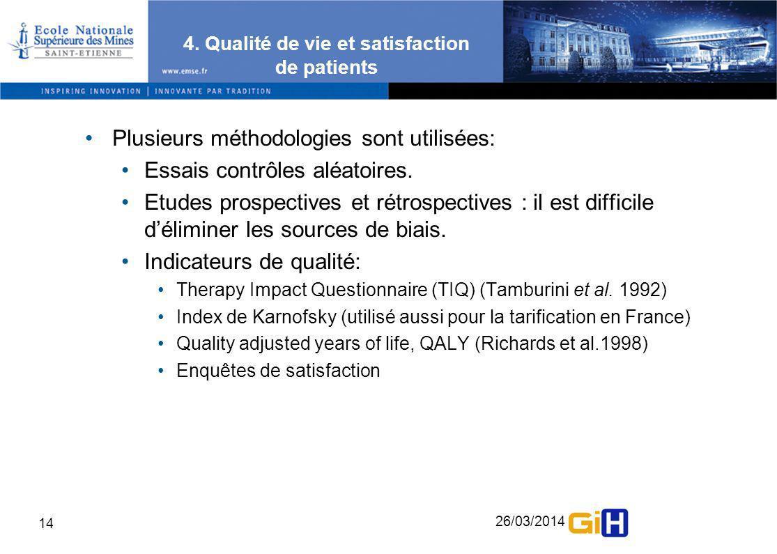 26/03/2014 14 4. Qualité de vie et satisfaction de patients Plusieurs méthodologies sont utilisées: Essais contrôles aléatoires. Etudes prospectives e