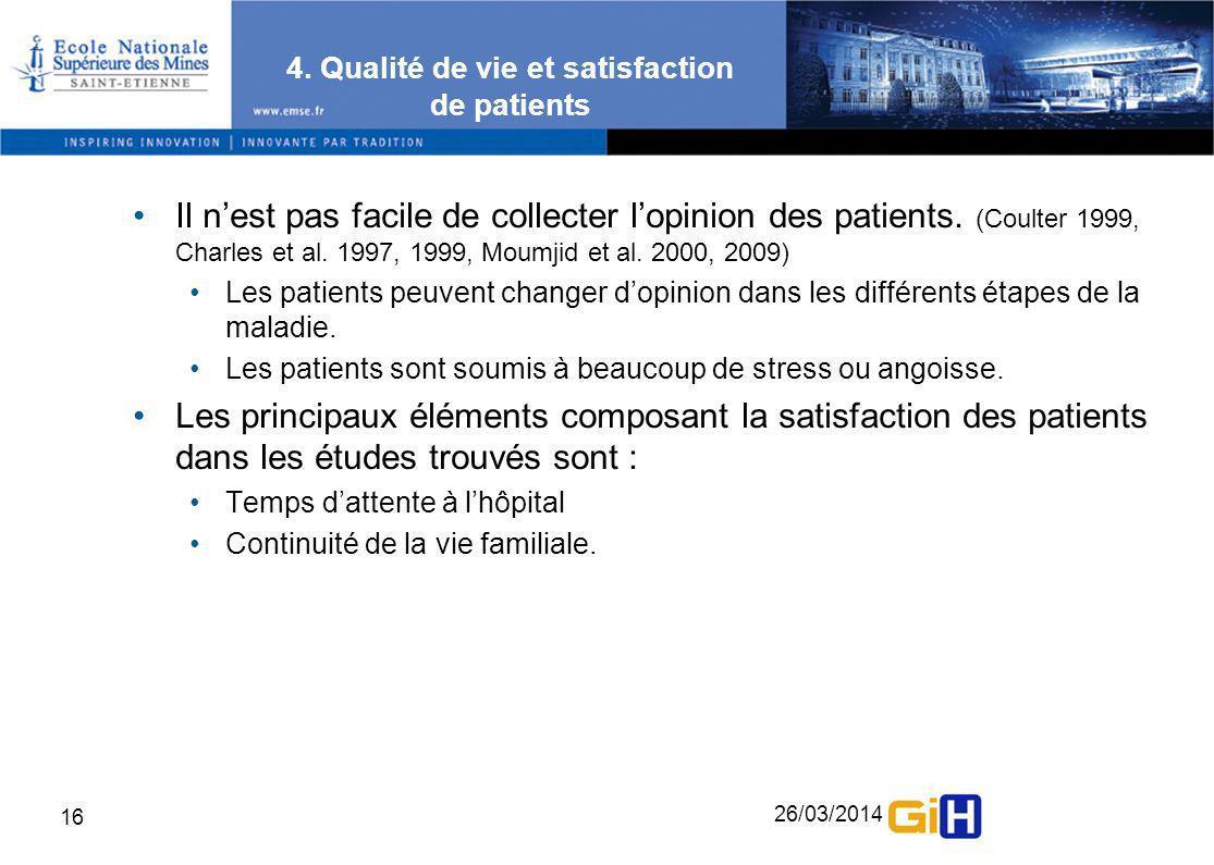 26/03/2014 16 4. Qualité de vie et satisfaction de patients Il nest pas facile de collecter lopinion des patients. (Coulter 1999, Charles et al. 1997,