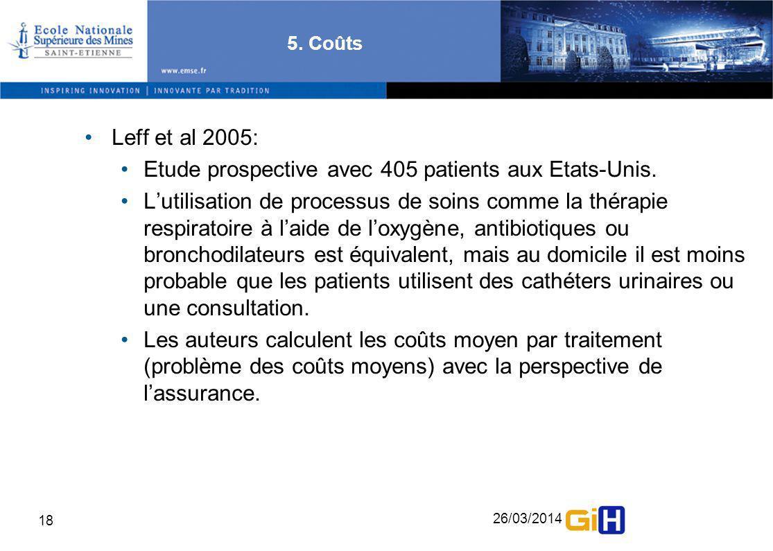 26/03/2014 18 5. Coûts Leff et al 2005: Etude prospective avec 405 patients aux Etats-Unis. Lutilisation de processus de soins comme la thérapie respi