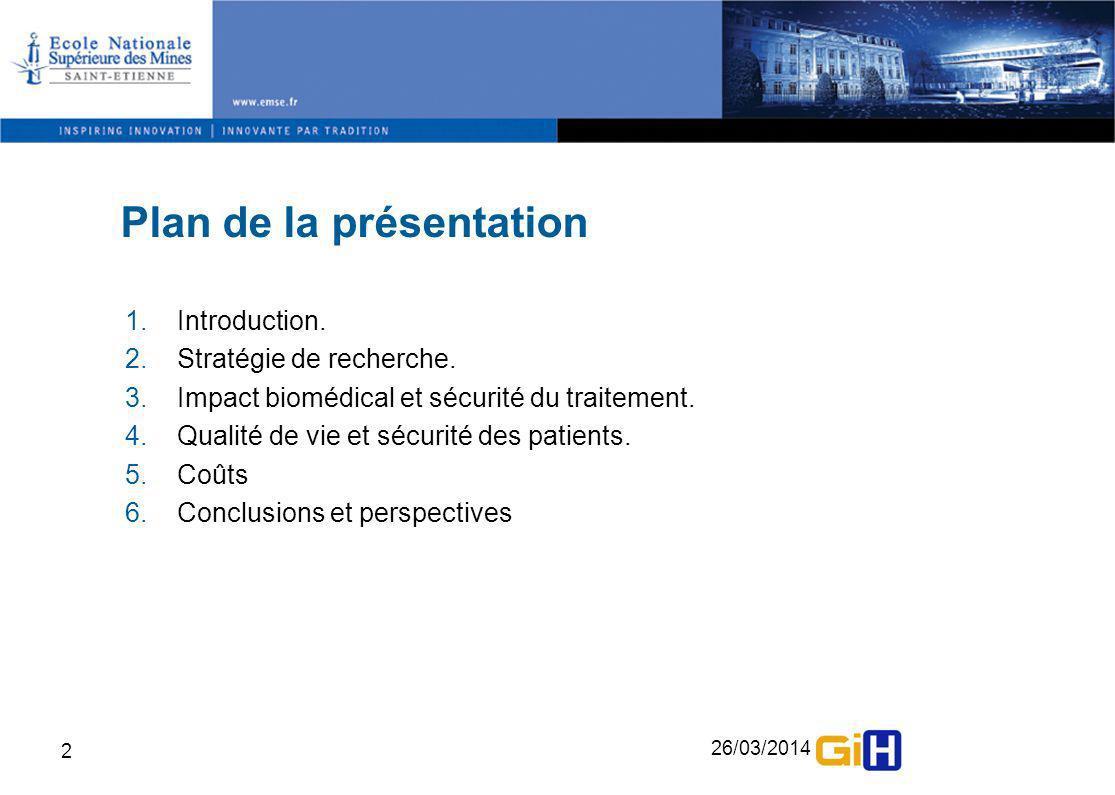 26/03/2014 2 Plan de la présentation 1.Introduction. 2.Stratégie de recherche. 3.Impact biomédical et sécurité du traitement. 4.Qualité de vie et sécu