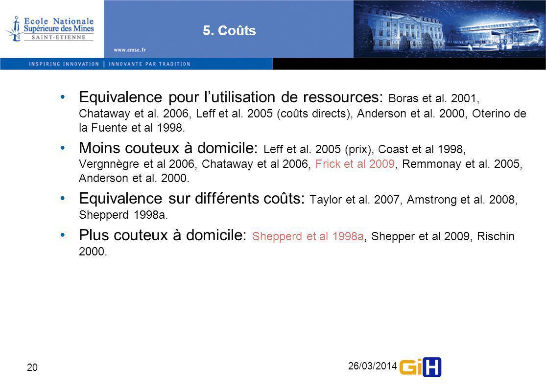 26/03/2014 20 5. Coûts Equivalence pour lutilisation de ressources: Boras et al. 2001, Chataway et al. 2006, Leff et al. 2005 (coûts directs), Anderso