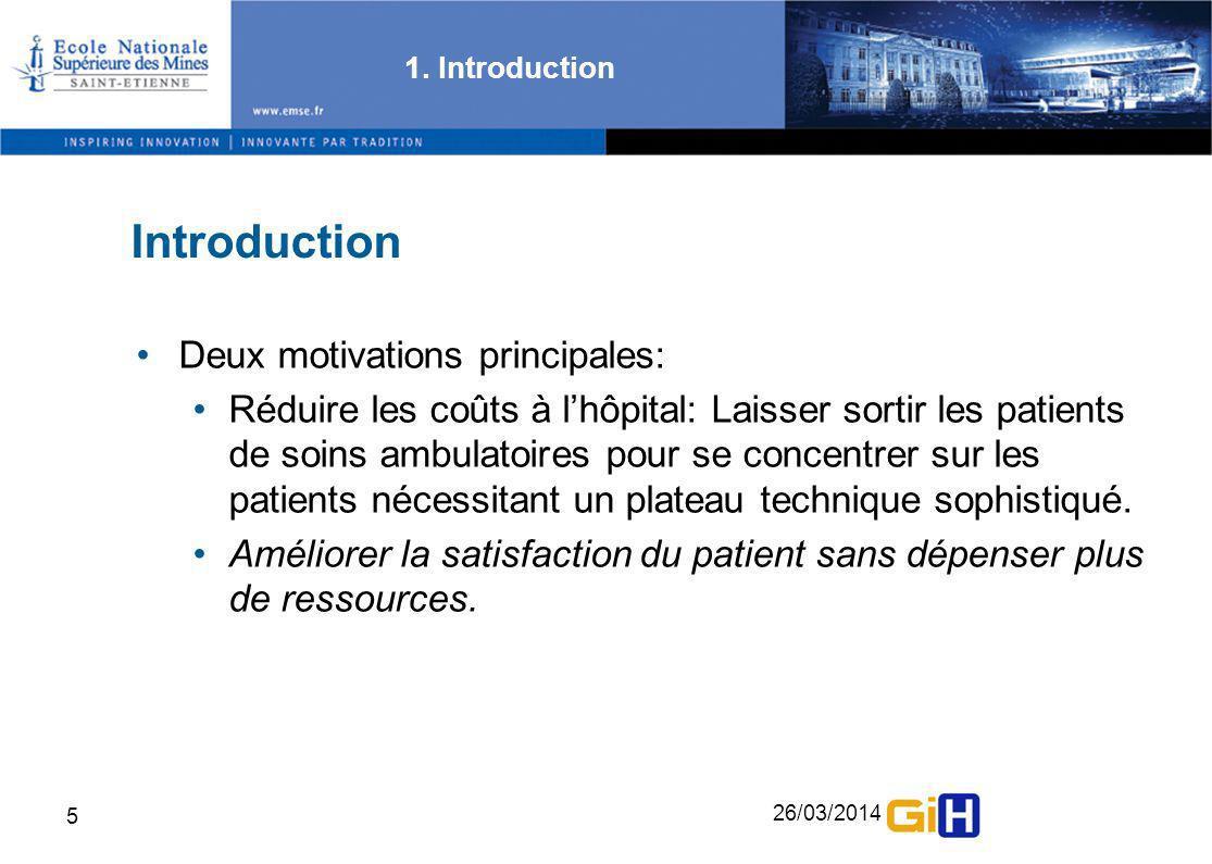 26/03/2014 5 Introduction 1. Introduction Deux motivations principales: Réduire les coûts à lhôpital: Laisser sortir les patients de soins ambulatoire