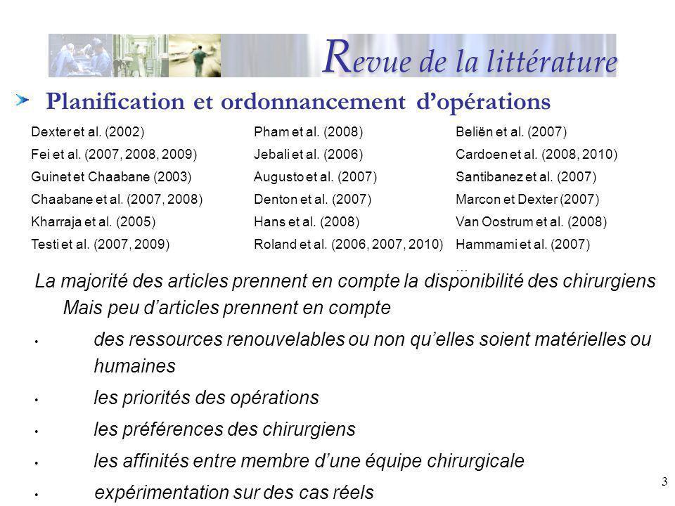 3 Planification et ordonnancement dopérations R evue de la littérature La majorité des articles prennent en compte la disponibilité des chirurgiens Ma