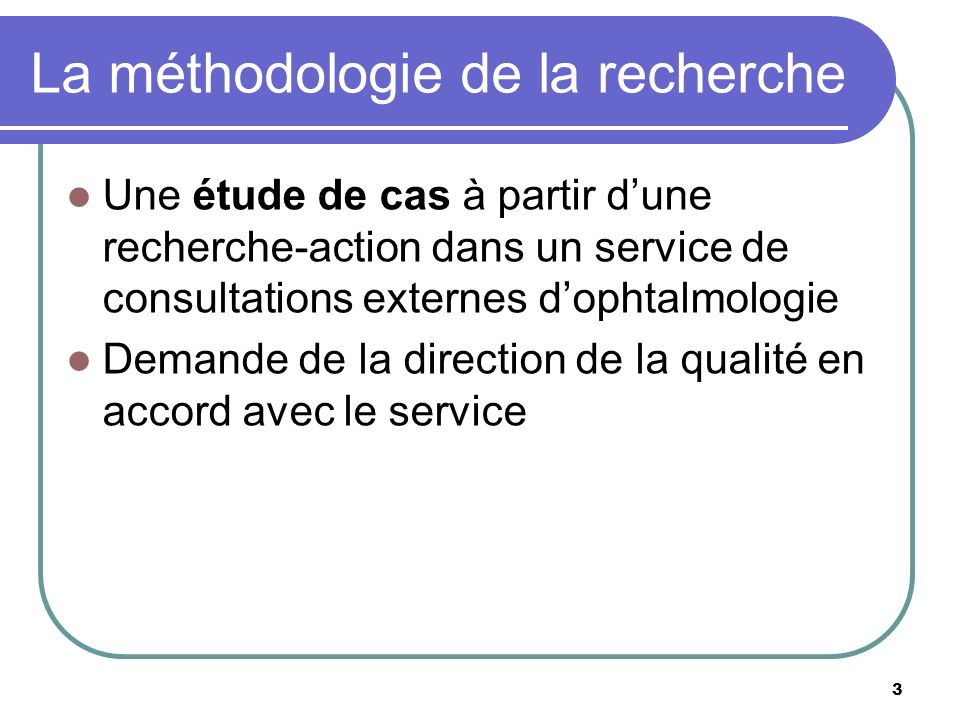 La méthodologie de la recherche Une étude de cas à partir dune recherche-action dans un service de consultations externes dophtalmologie Demande de la