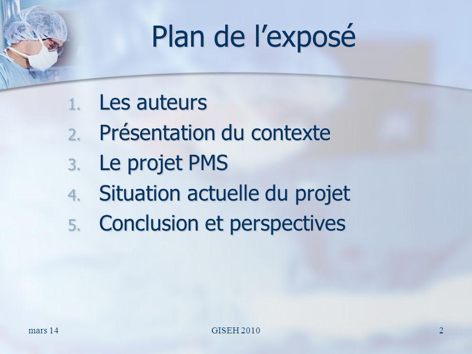 mars 14GISEH 20102 Plan de lexposé 1. Les auteurs 2. Présentation du contexte 3. Le projet PMS 4. Situation actuelle du projet 5. Conclusion et perspe