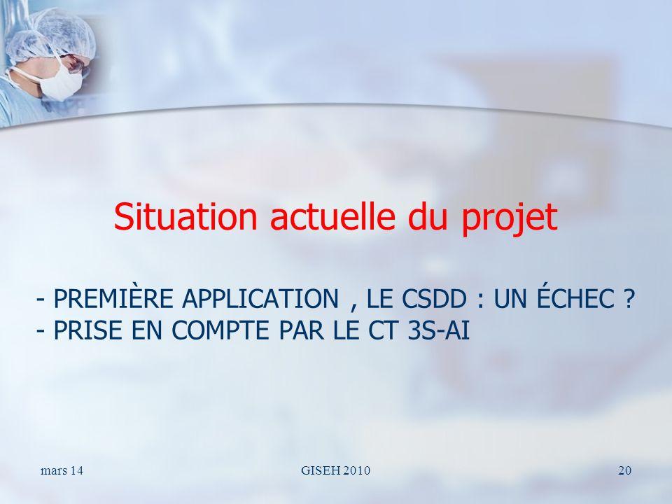 - PREMIÈRE APPLICATION, LE CSDD : UN ÉCHEC ? - PRISE EN COMPTE PAR LE CT 3S-AI Situation actuelle du projet mars 14GISEH 201020