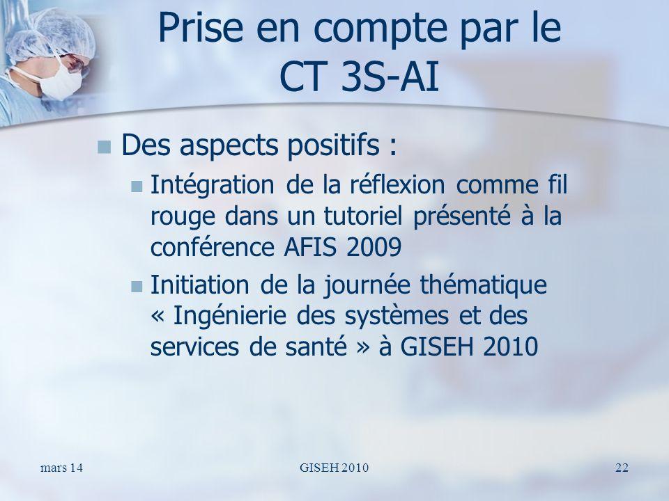 Prise en compte par le CT 3S-AI Des aspects positifs : Intégration de la réflexion comme fil rouge dans un tutoriel présenté à la conférence AFIS 2009 Initiation de la journée thématique « Ingénierie des systèmes et des services de santé » à GISEH 2010 mars 14GISEH 201022