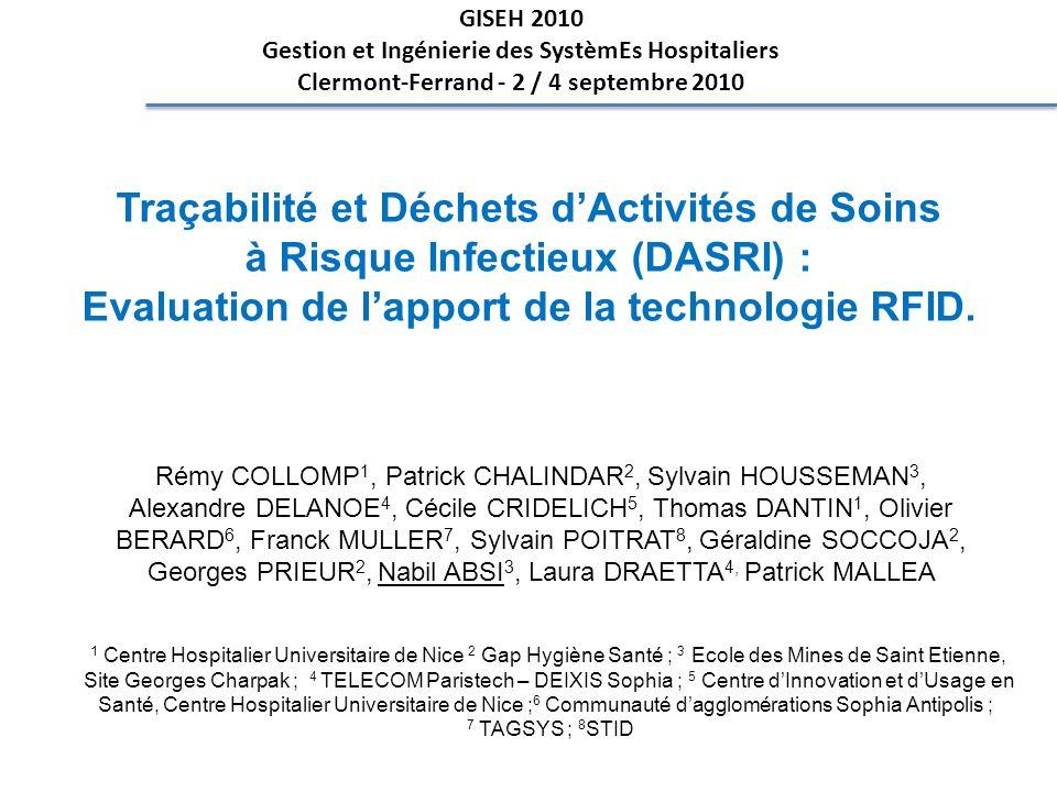 GISEH 2010 Gestion et Ingénierie des SystèmEs Hospitaliers Clermont-Ferrand - 2 / 4 septembre 2010 Traçabilité et Déchets dActivités de Soins à Risque Infectieux (DASRI) : Evaluation de lapport de la technologie RFID.