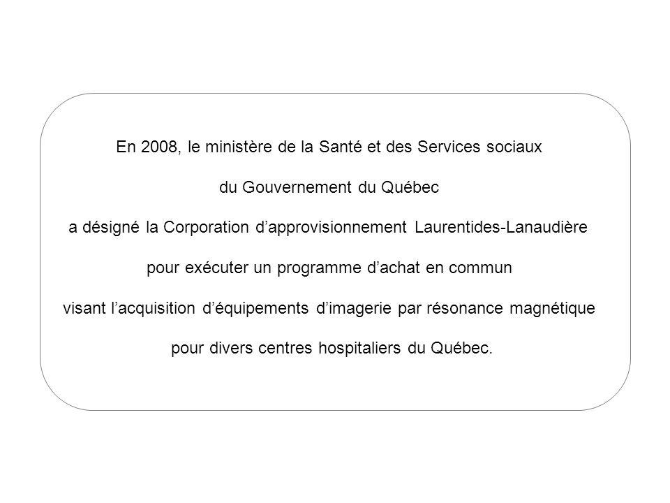 En 2008, le ministère de la Santé et des Services sociaux du Gouvernement du Québec a désigné la Corporation dapprovisionnement Laurentides-Lanaudière pour exécuter un programme dachat en commun visant lacquisition déquipements dimagerie par résonance magnétique pour divers centres hospitaliers du Québec.