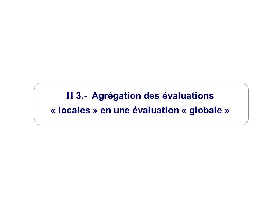 II 3.- Agrégation des évaluations « locales » en une évaluation « globale »