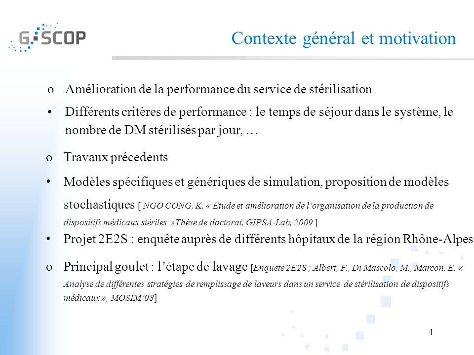 4 Contexte général et motivation oAmélioration de la performance du service de stérilisation Différents critères de performance : le temps de séjour d