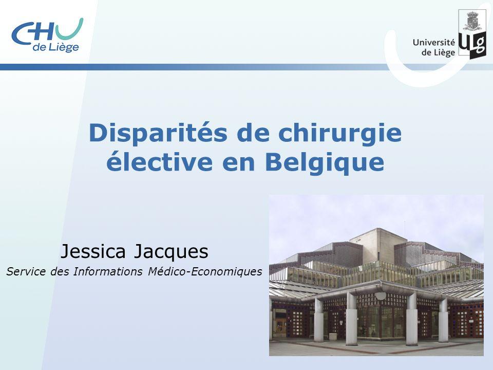 Disparités de chirurgie élective en Belgique Jessica Jacques Service des Informations Médico-Economiques