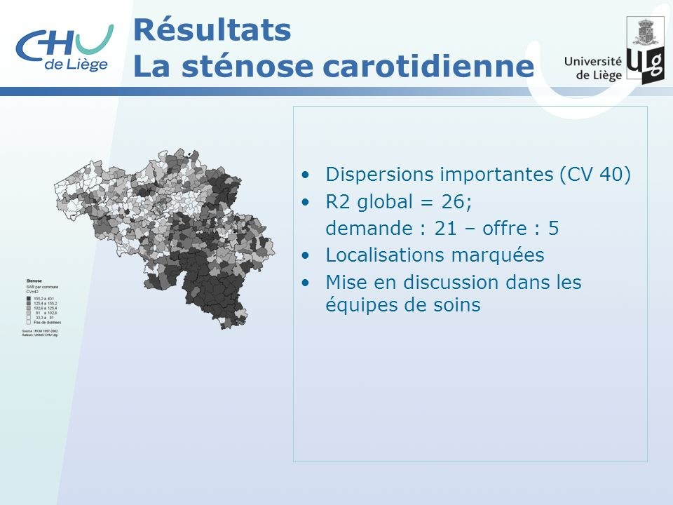 Résultats La sténose carotidienne Dispersions importantes (CV 40) R2 global = 26; demande : 21 – offre : 5 Localisations marquées Mise en discussion dans les équipes de soins