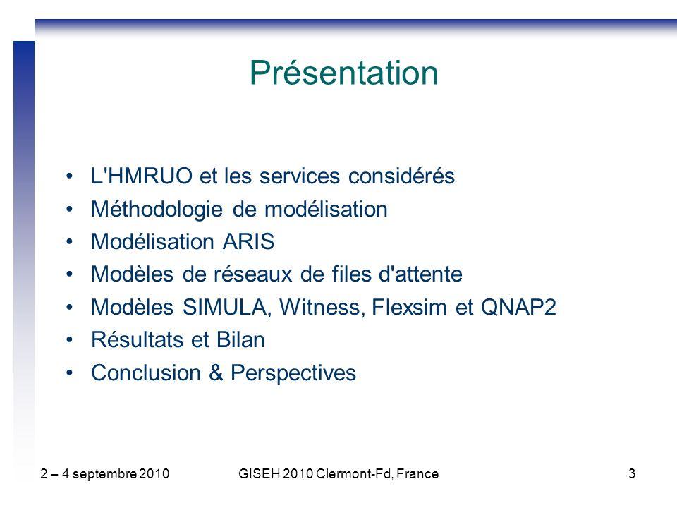 2 – 4 septembre 2010GISEH 2010 Clermont-Fd, France3 Présentation L'HMRUO et les services considérés Méthodologie de modélisation Modélisation ARIS Mod