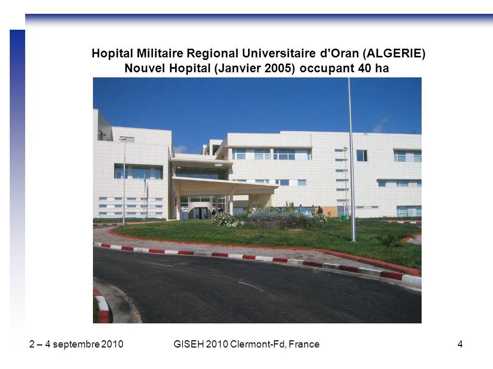 2 – 4 septembre 2010GISEH 2010 Clermont-Fd, France4 Hopital Militaire Regional Universitaire d'Oran (ALGERIE) Nouvel Hopital (Janvier 2005) occupant 4