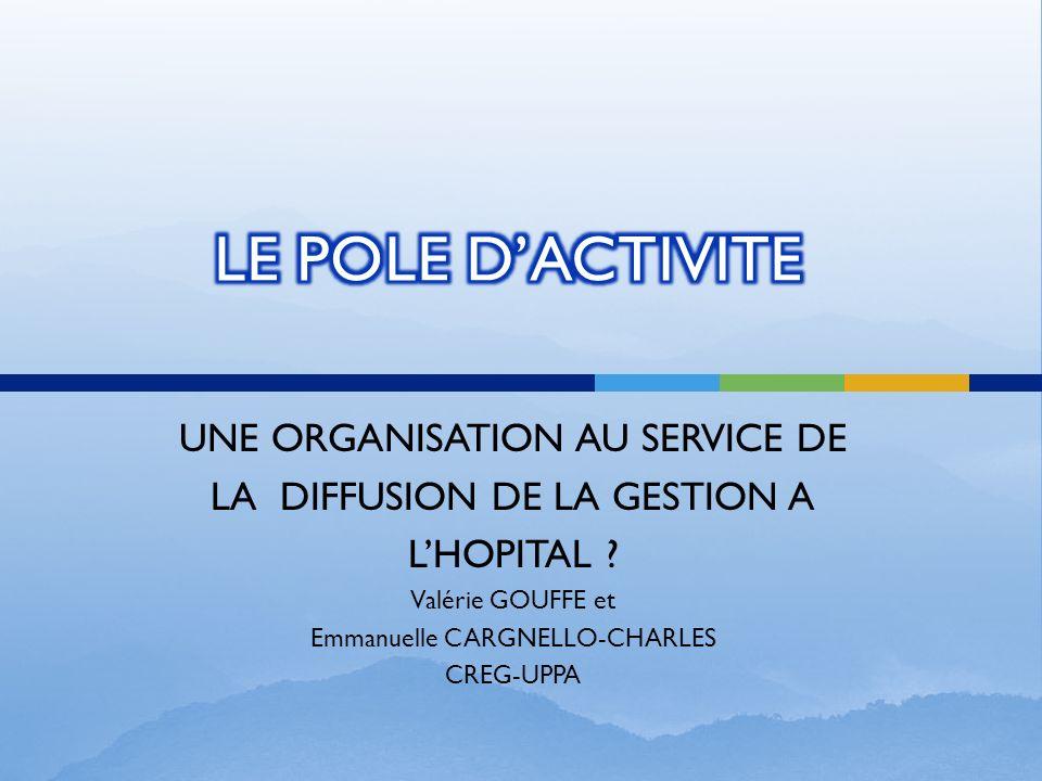UNE ORGANISATION AU SERVICE DE LA DIFFUSION DE LA GESTION A LHOPITAL ? Valérie GOUFFE et Emmanuelle CARGNELLO-CHARLES CREG-UPPA
