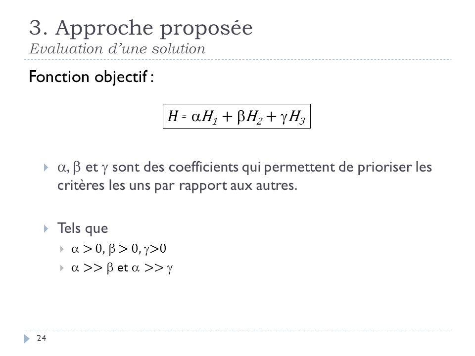 3. Approche proposée Evaluation dune solution Fonction objectif :, et sont des coefficients qui permettent de prioriser les critères les uns par rappo