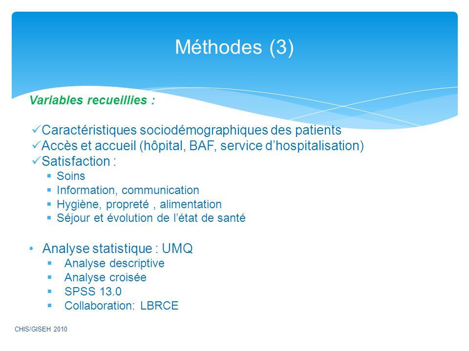 Variables recueillies : Caractéristiques sociodémographiques des patients Accès et accueil (hôpital, BAF, service dhospitalisation) Satisfaction : Soi
