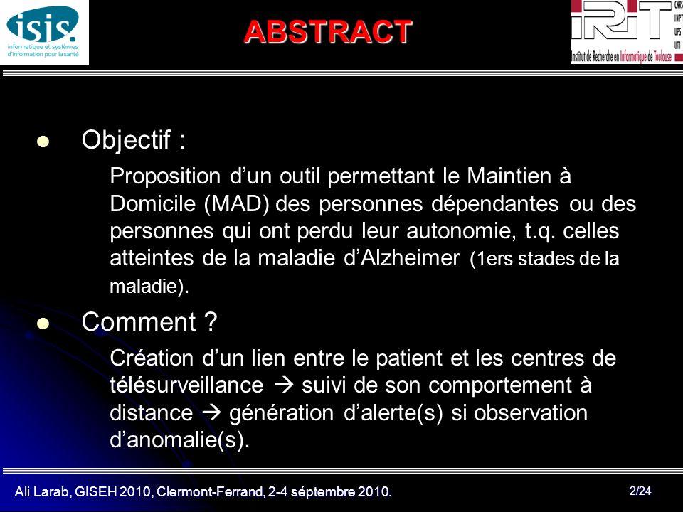 Ali Larab, GISEH 2010, Clermont-Ferrand, 2-4 séptembre 2010. 2/24ABSTRACT Objectif : Proposition dun outil permettant le Maintien à Domicile (MAD) des