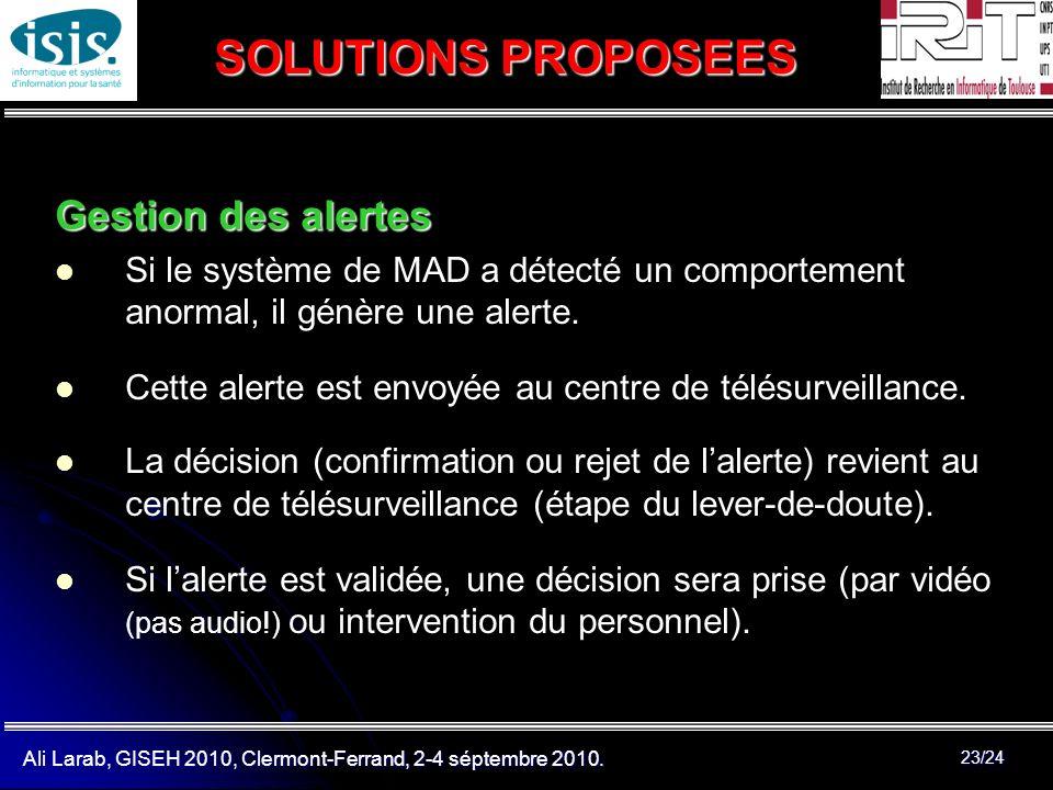 Ali Larab, GISEH 2010, Clermont-Ferrand, 2-4 séptembre 2010. 23/24 SOLUTIONS PROPOSEES Gestion des alertes Si le système de MAD a détecté un comportem