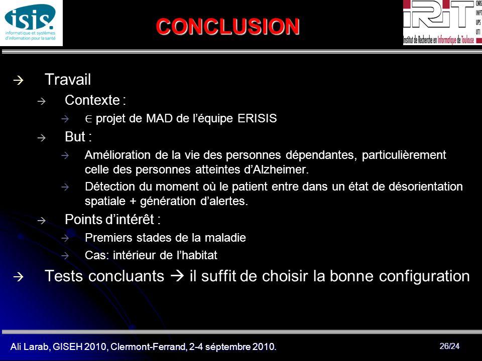 Ali Larab, GISEH 2010, Clermont-Ferrand, 2-4 séptembre 2010. 26/24 CONCLUSION Travail Contexte : projet de MAD de léquipe ERISIS But : Amélioration de