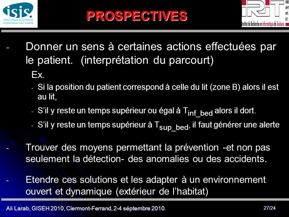 Ali Larab, GISEH 2010, Clermont-Ferrand, 2-4 séptembre 2010. 27/24 PROSPECTIVES - - Donner un sens à certaines actions effectuées par le patient. (int