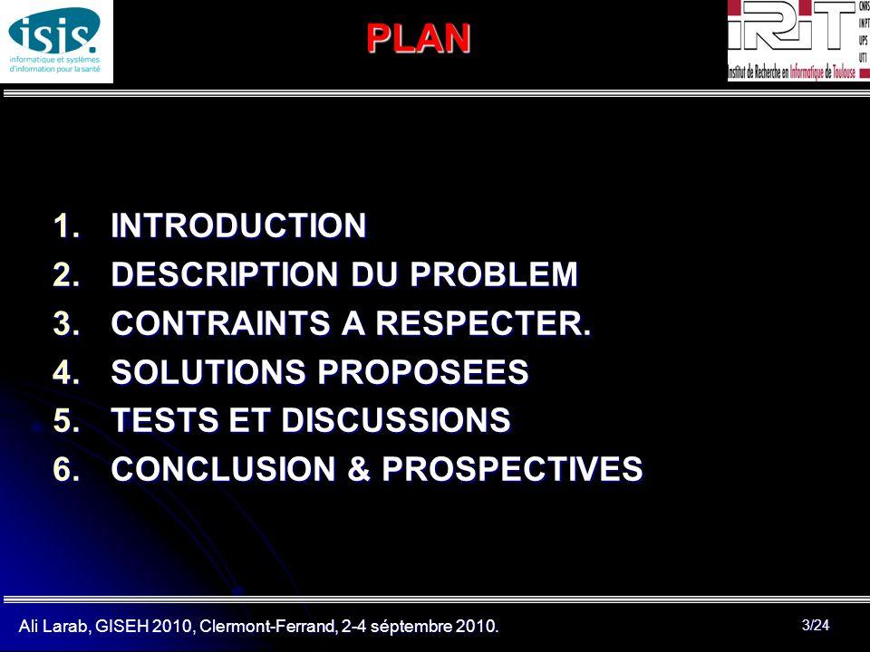 Ali Larab, GISEH 2010, Clermont-Ferrand, 2-4 séptembre 2010. 3/24PLAN 1.INTRODUCTION 2.DESCRIPTION DU PROBLEM 3.CONTRAINTS A RESPECTER. 4.SOLUTIONS PR