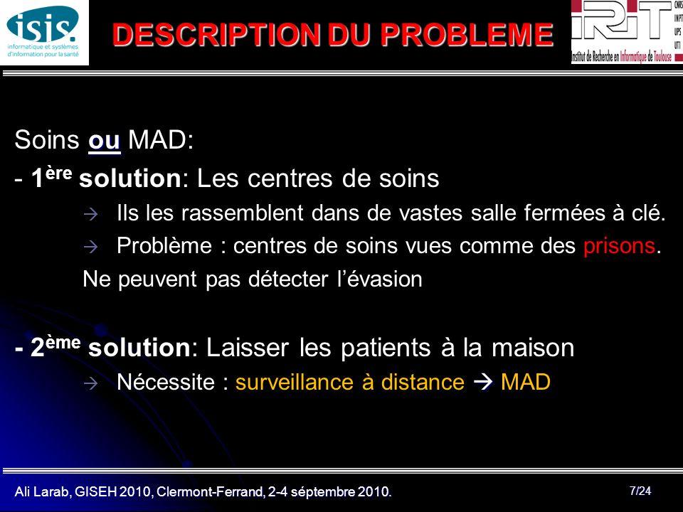 Ali Larab, GISEH 2010, Clermont-Ferrand, 2-4 séptembre 2010. 7/24 ou Soins ou MAD: - 1 ère solution: Les centres de soins Ils les rassemblent dans de