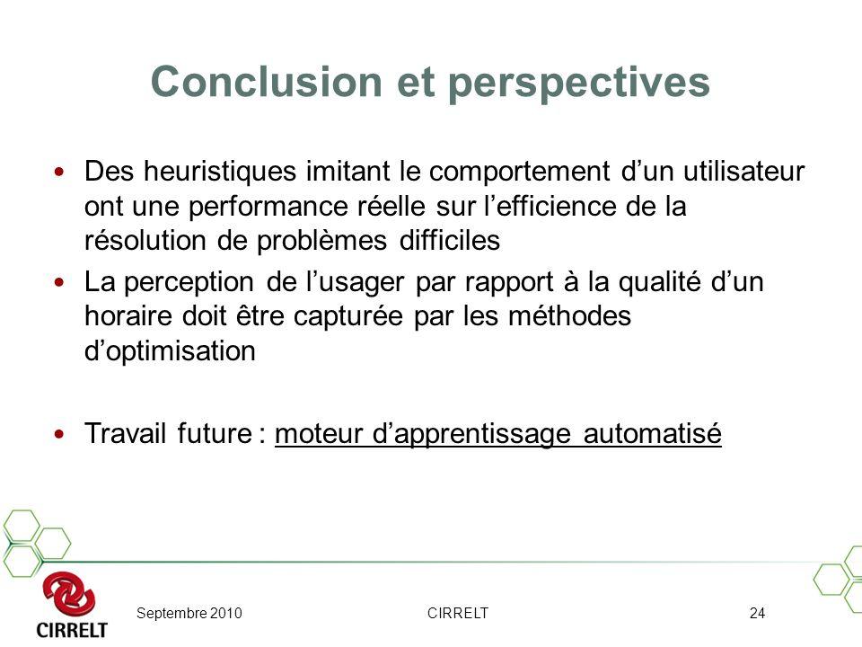 Septembre 2010CIRRELT24 Conclusion et perspectives Des heuristiques imitant le comportement dun utilisateur ont une performance réelle sur lefficience