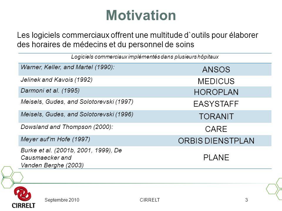 Septembre 2010CIRRELT3 Motivation Logiciels commerciaux implémentés dans plusieurs hôpitaux Warner, Keller, and Martel (1990): ANSOS Jelinek and Kavoi