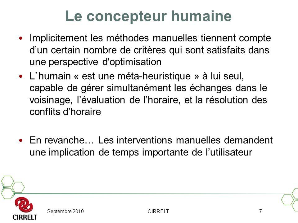 Septembre 2010CIRRELT7 Le concepteur humaine Implicitement les méthodes manuelles tiennent compte dun certain nombre de critères qui sont satisfaits d