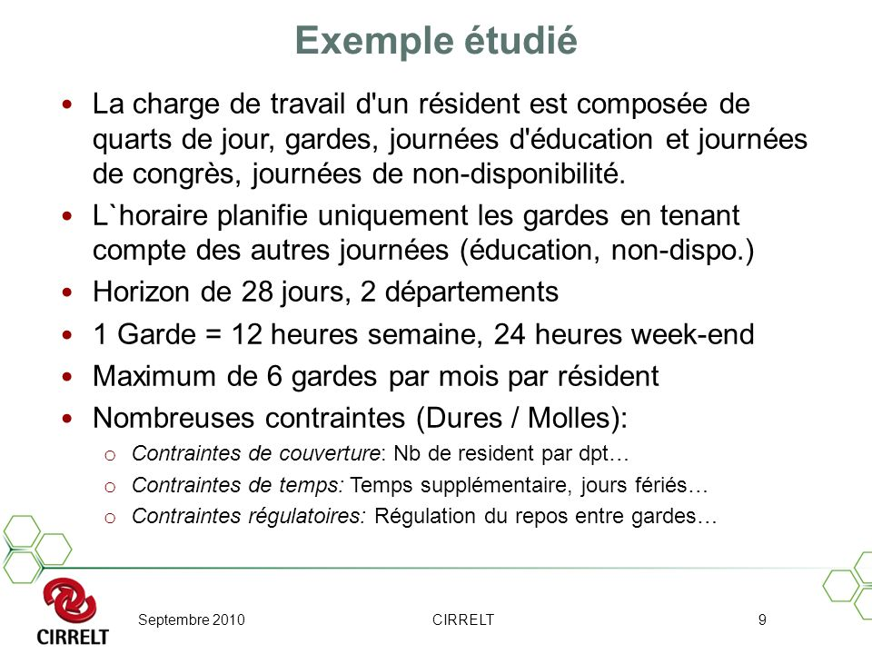 Septembre 2010CIRRELT9 Exemple étudié La charge de travail d'un résident est composée de quarts de jour, gardes, journées d'éducation et journées de c