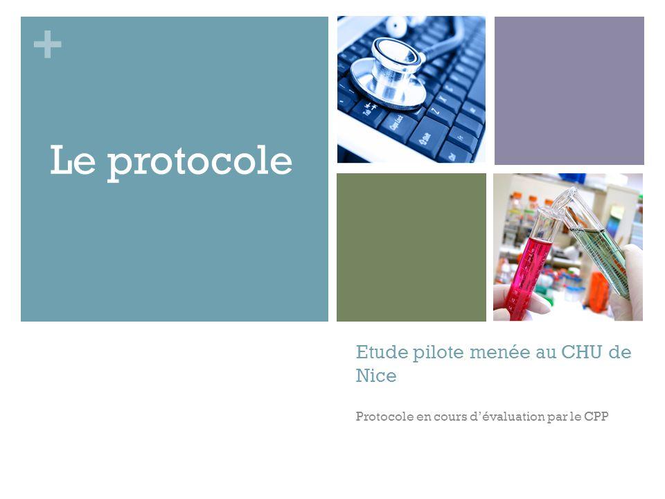 + Etude pilote menée au CHU de Nice Protocole en cours dévaluation par le CPP Le protocole