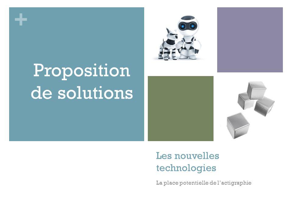 + Les nouvelles technologies La place potentielle de lactigraphie Proposition de solutions